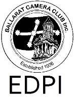 EDPI Selection Ballarat Camera Club Annual Competiton